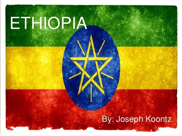 ETHIOPIA By: Joseph Koontz