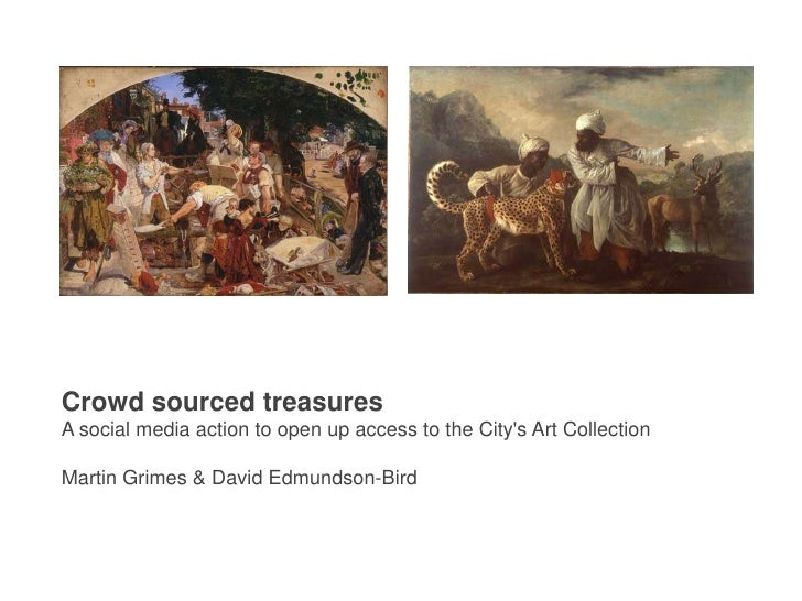 Crowd sourced treasures<br />A social media action to open up access to the City's Art Collection<br />Martin Grimes ...