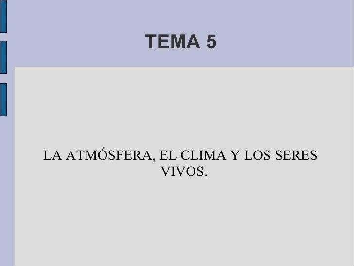 TEMA 5 LA ATMÓSFERA, EL CLIMA Y LOS SERES VIVOS.