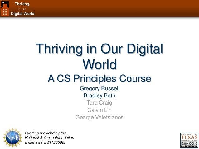 Thriving in Our Digital World A CS Principles Course Gregory Russell Bradley Beth Tara Craig Calvin Lin George Veletsianos...