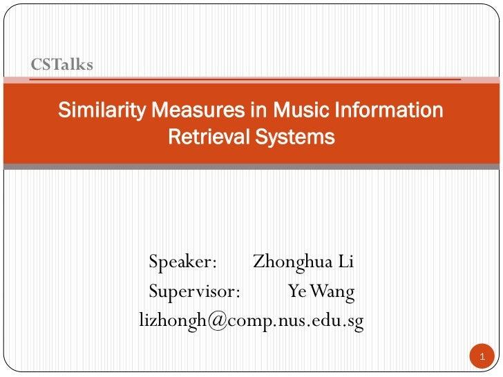 CSTalks   Similarity Measures in Music Information               Retrieval Systems             Speaker:    Zhonghua Li    ...