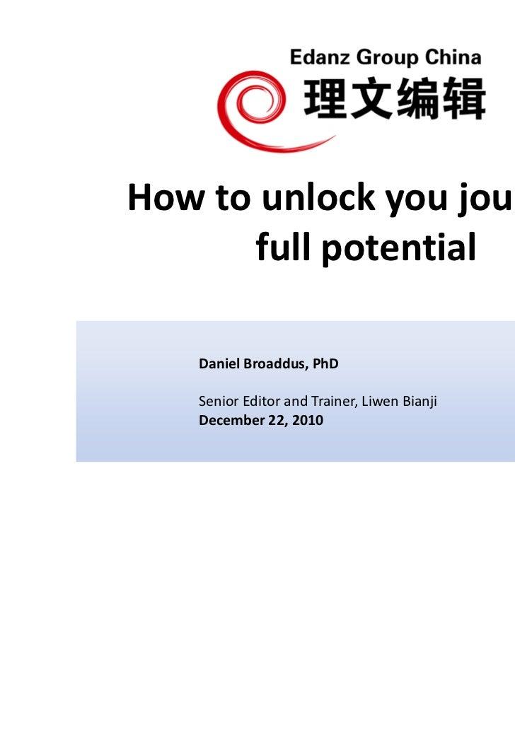 How to unlock you journal's      full potential    Daniel Broaddus, PhD    Senior Editor and Trainer, Liwen Bianji    Dece...