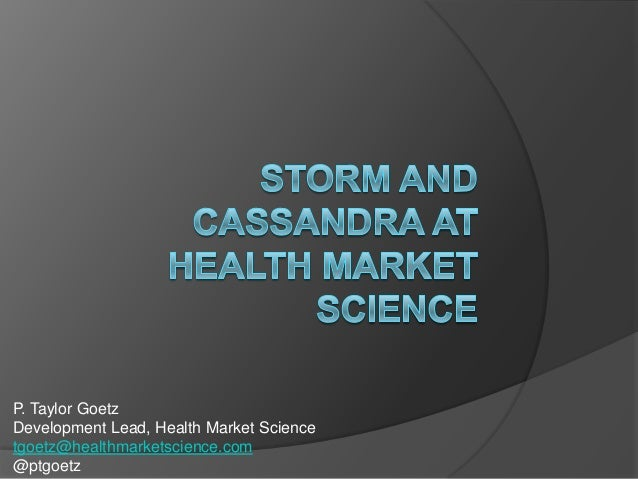 P. Taylor GoetzDevelopment Lead, Health Market Sciencetgoetz@healthmarketscience.com@ptgoetz