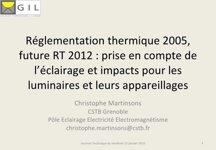 Réglementation thermique 2005, future RT 2012 : prise en compte de l'éclairage et impacts pour les luminaires et leurs app...