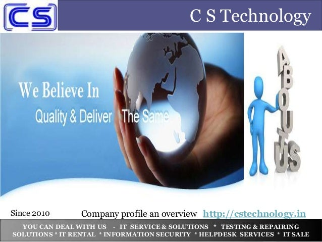 C S Technology Company profile an overview http://cstechnology.in YOU CAN DEAL WITH US - IT SERVICE & SOLUTIONS * TESTING ...