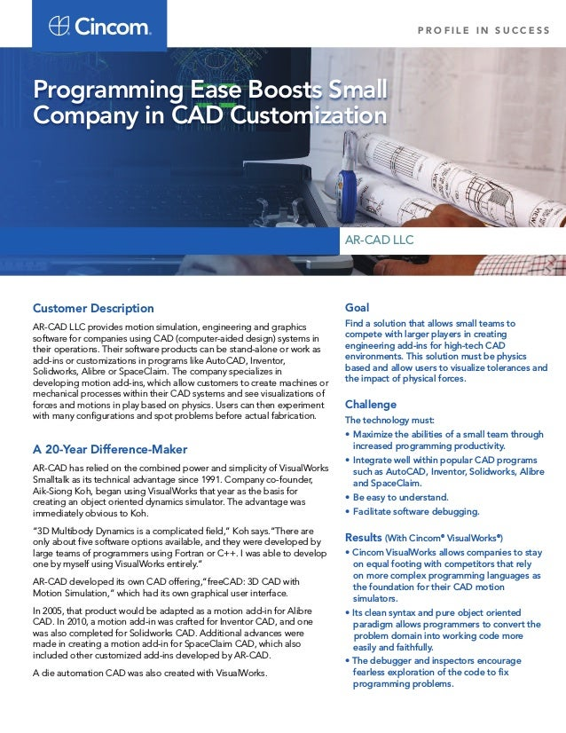 P R O F I L E I N S U C C E S S Customer Description AR-CAD LLC provides motion simulation, engineering and graphics softw...