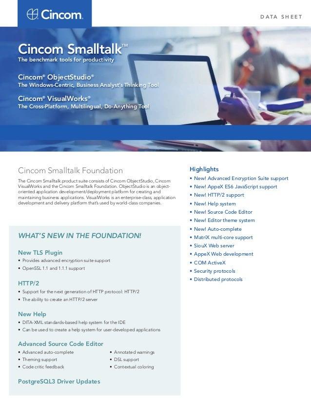 D ATA S H E E T Cincom Smalltalk Foundation The Cincom Smalltalk product suite consists of Cincom ObjectStudio, Cincom Vis...