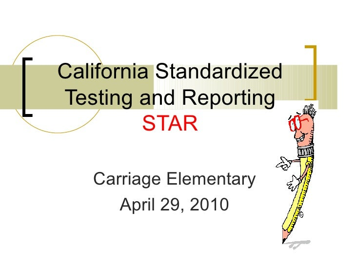California Standardized Testing and Reporting STAR Carriage Elementary April 29, 2010
