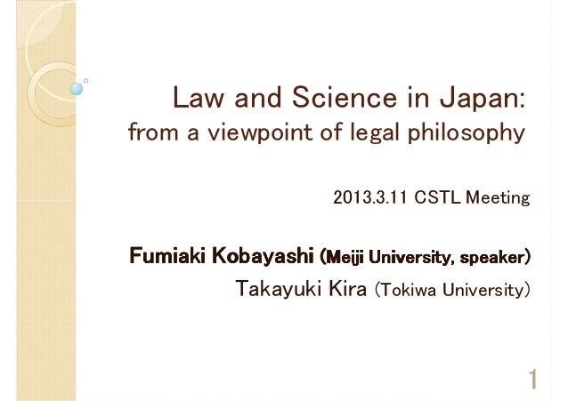 Law and Science in Japan:from a viewpoint of legal philosophy                      2013.3.11 CSTL MeetingFumiaki Kobayashi...