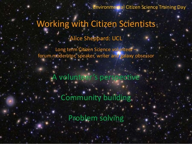 Environmental Citizen Science Training Day Working with Citizen Scientists Alice Sheppard: UCL Long term Citizen Science v...