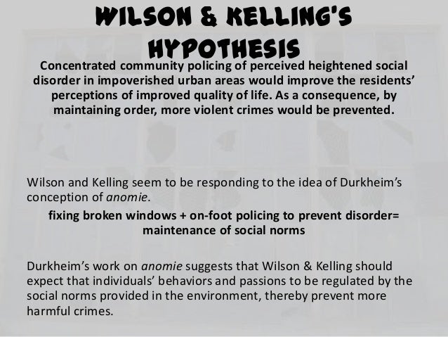 broken windows thesis wilson kelling Wilson and george l kelling introduced the broken windows theory in the march 1982 edition of the atlantic essays by james q wilson (1991) bureaucracy (1989.