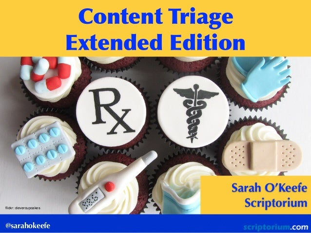 @sarahokeefe Content  Triage Extended  Edition flickr: clevercupcakes Sarah O'Keefe Scriptorium