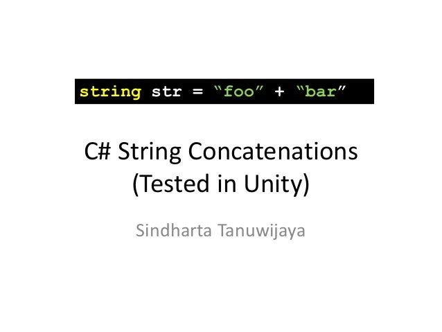 "C# String Concatenations (Tested in Unity) Sindharta Tanuwijaya string str = ""foo"" + ""bar"""