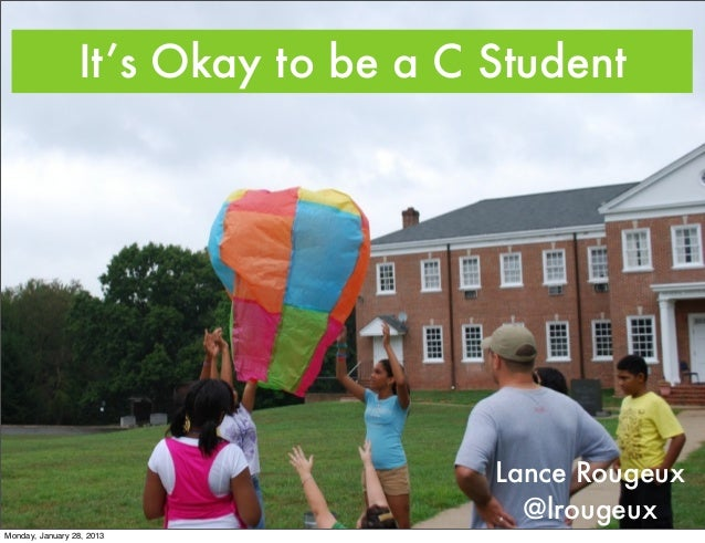 It's Okay to be a C Student                                     Lance Rougeux                                       @lroug...
