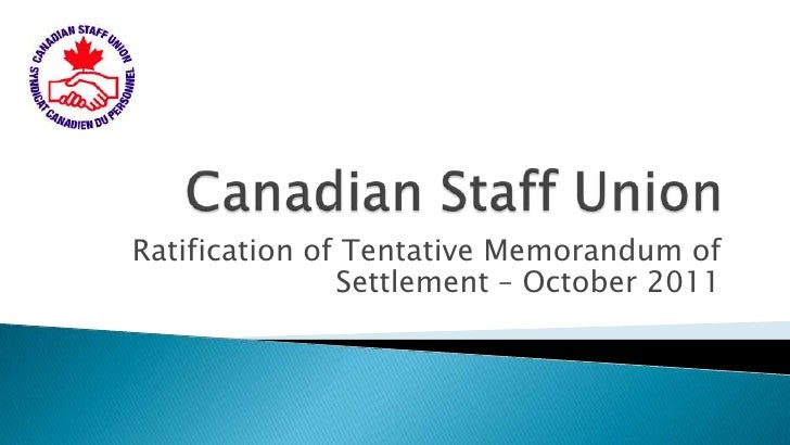 Canadian Staff Union<br />Ratification of Tentative Memorandum of Settlement – October 2011<br />