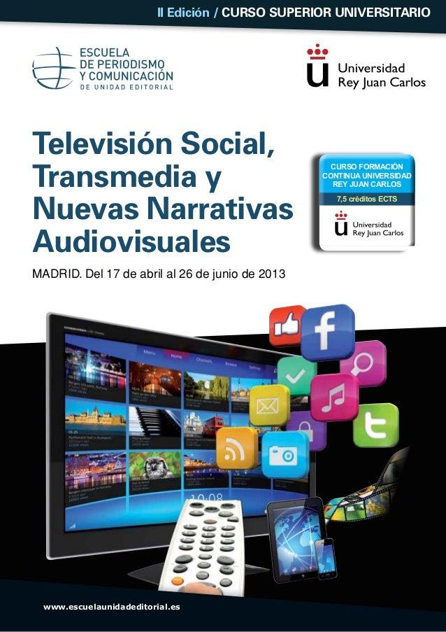 Televisión Social,Transmedia yNuevas NarrativasAudiovisualesMadrid. Del 17 de abril al 26 de junio de 2013II Edición / CUR...