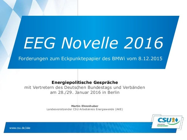 www.csu.de/ake EEG Novelle 2016 Energiepolitische Gespräche mit Vertretern des Deutschen Bundestags und Verbänden am 28./2...