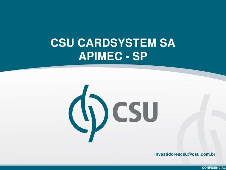 CSU CARDSYSTEM SA    APIMEC - SP              investidorescsu@csu.com.br                                  CONFIDENCIAL