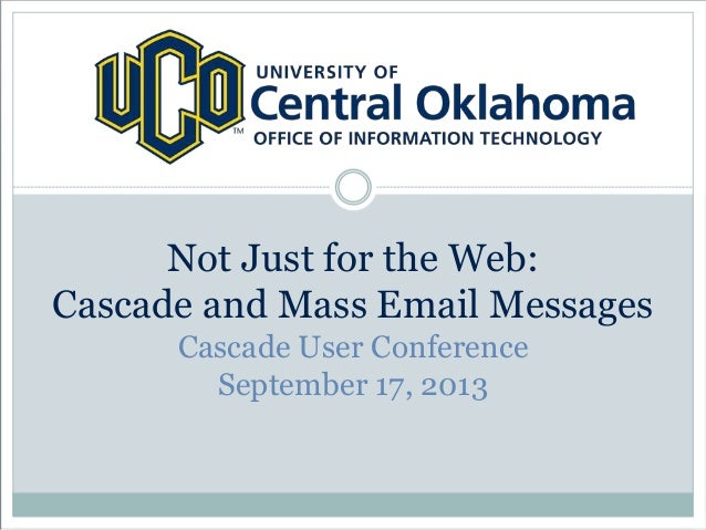 Not Just for the Web: Cascade and Mass Email Messages Cascade User Conference September 17, 2013