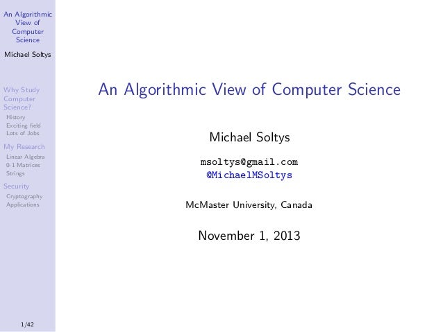 An Algorithmic View of Computer Science Michael Soltys  Why Study Computer Science? History Exciting field Lots of Jobs  An...