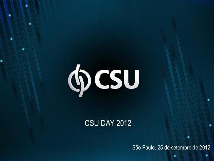 CSU DAY 2012               São Paulo, 25 de setembro de 2012