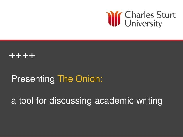 Presenting The Onion:a tool for discussing academic writing          Cassily Charles – Academic Writing Coordinator (HDR s...