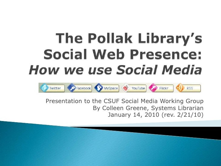 Presentation to the CSUF Social Media Working Group                 By Colleen Greene, Systems Librarian                  ...