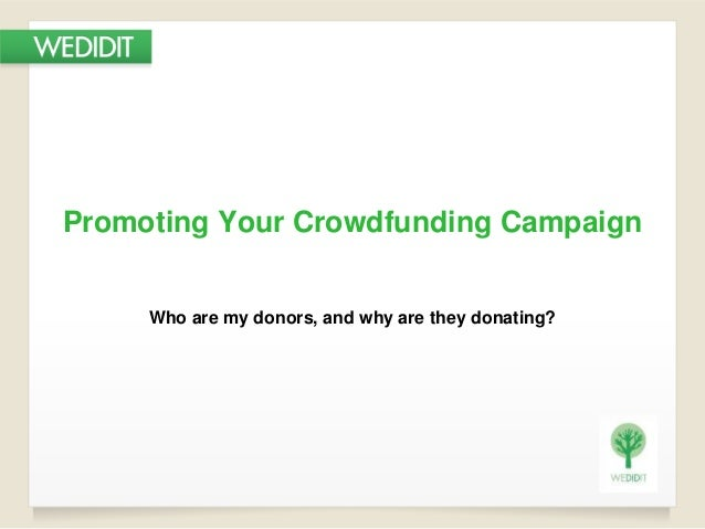 Promoting Your Crowdfunding Campaign Who are my donors, and why are they donating?