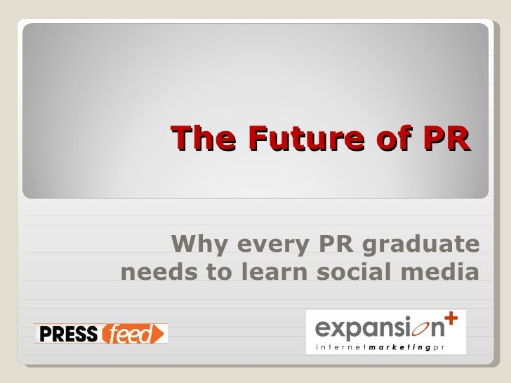 The Future of PR Why every PR graduate needs to learn social media