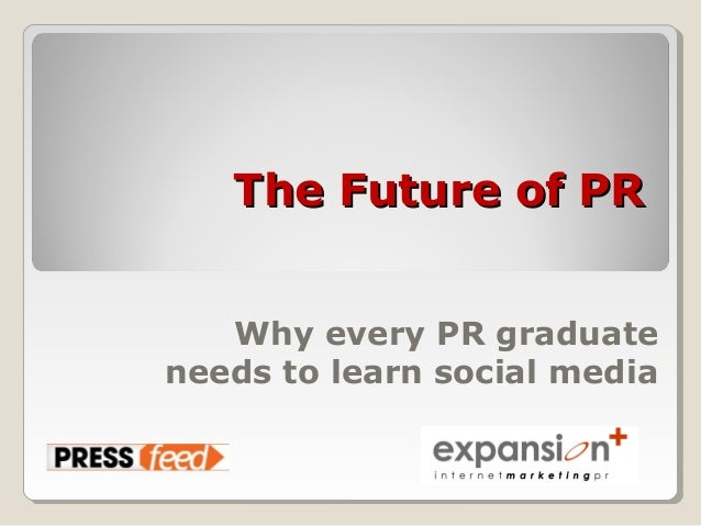 The Future of PRThe Future of PR Why every PR graduate needs to learn social media