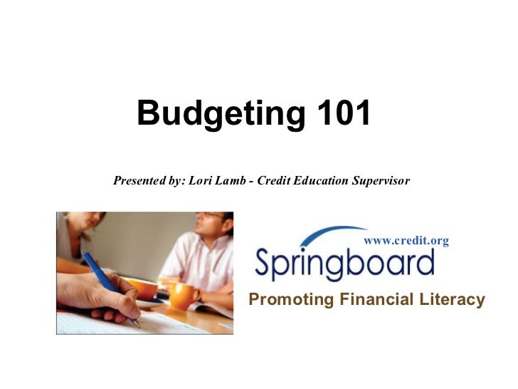 Budgeting 101 www.credit.org Promoting Financial Literacy Presented by: Lori Lamb - Credit Education Supervisor