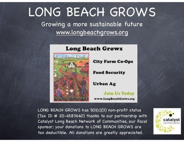 LONG BEACH GROWSGrowing a more sustainable futurewww.longbeachgrows.orgLONG BEACH GROWS has 501(c)(3) non-profit status(Tax...