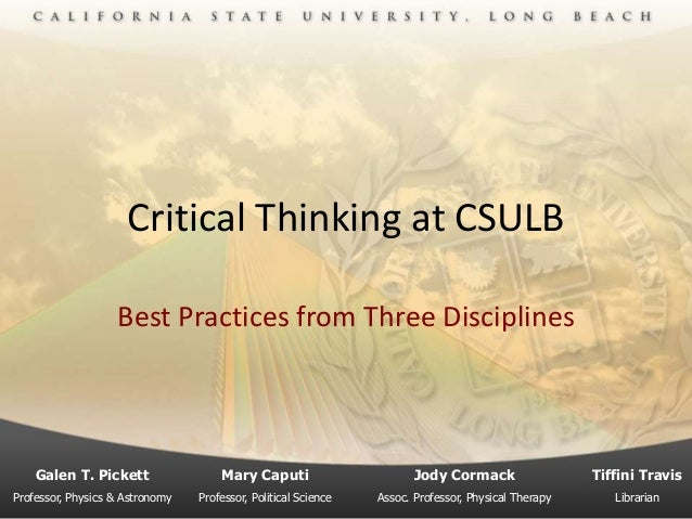Critical Thinking at CSULBBest Practices from Three DisciplinesGalen T. Pickett Mary Caputi Jody Cormack Tiffini TravisPro...