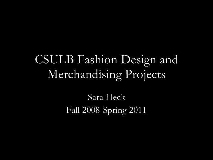 CSULB Fashion Design and Merchandising Projects Sara Heck Fall 2008-Spring 2011