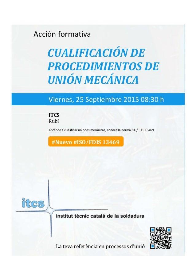 itcs-2015 Acción formativa CUALIFICACIÓN DE PROCEDIMIENTOS DE UNIÓN MECÁNICA Aprende a cualificar uniones mecánicas, conoc...