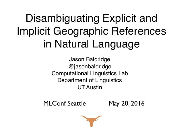 Disambiguating Explicit and Implicit Geographic References in Natural Language Jason Baldridge @jasonbaldridge Computation...