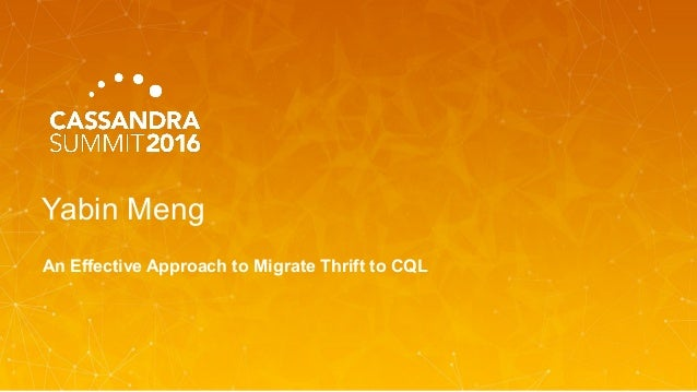 Yabin Meng An Effective Approach to Migrate Thrift to CQL