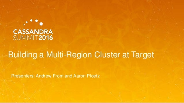 Building a Multi-Region Cluster at Target Presenters: Andrew From and Aaron Ploetz