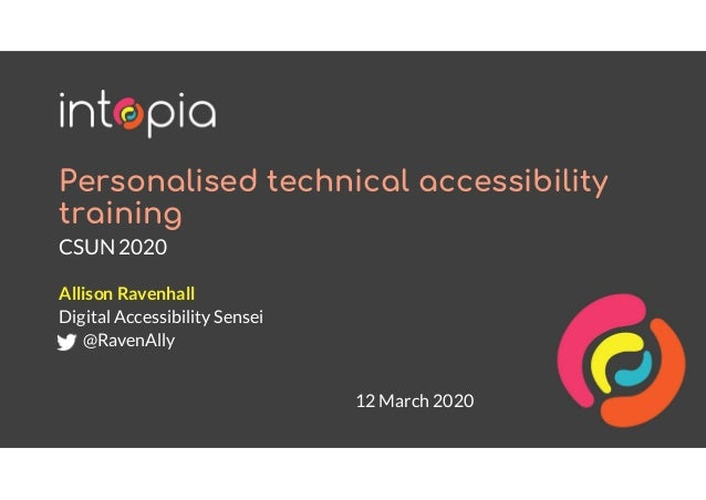Personalised technical accessibility training CSUN 2020 Allison Ravenhall Digital Accessibility Sensei @RavenAlly 12 March...