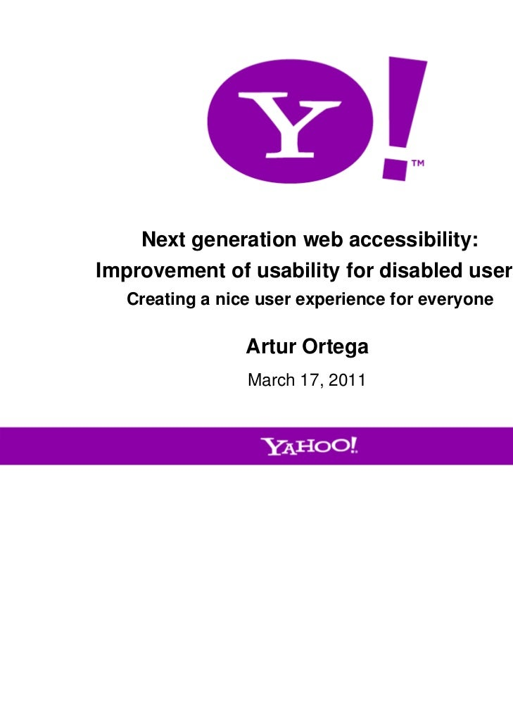 Next generation web accessibility:    Improvement of usability for disabled users       Creating a nice user experience fo...