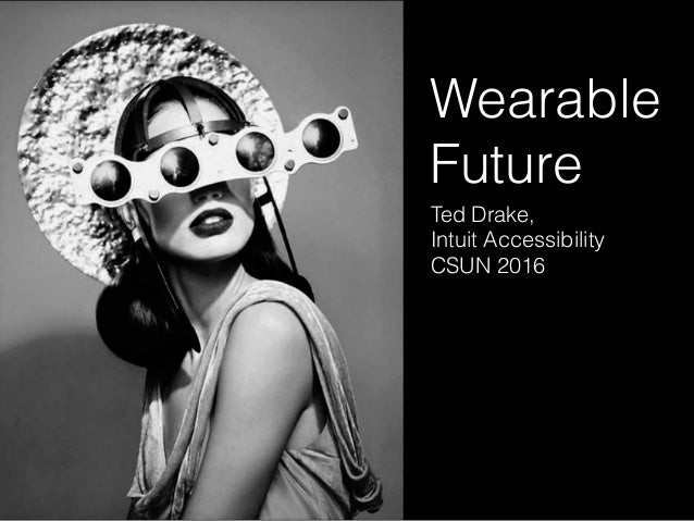 Wearable Future Ted Drake, Intuit Accessibility CSUN 2016