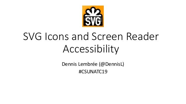 Dennis Lembrée (@DennisL) #CSUNATC19 SVG Icons and Screen Reader Accessibility
