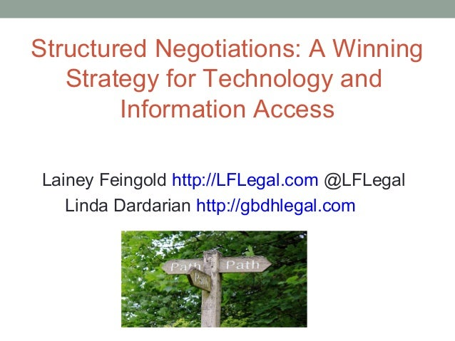 Structured Negotiations: A Winning   Strategy for Technology and        Information AccessLainey Feingold http://LFLegal.c...