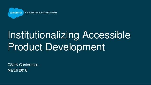 Institutionalizing Accessible Product Development CSUN Conference March 2016