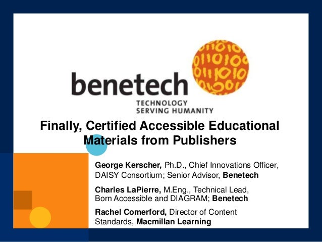 Charles LaPierre, M.Eng., Technical Lead, Born Accessible and DIAGRAM; Benetech George Kerscher, Ph.D., Chief Innovations ...
