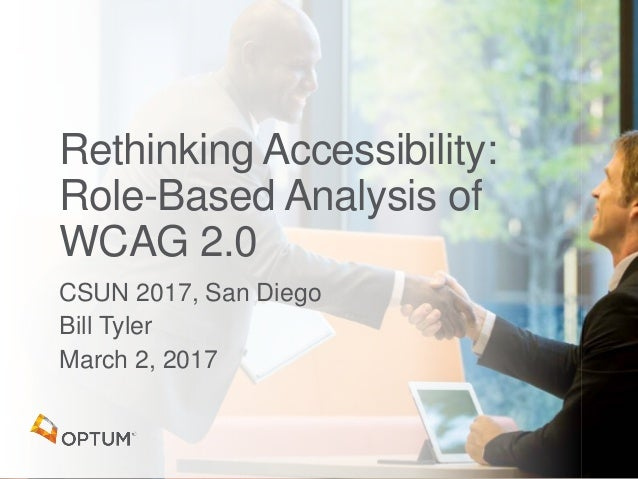 CSUN 2017, San Diego Bill Tyler March 2, 2017 Rethinking Accessibility: Role-Based Analysis of WCAG 2.0