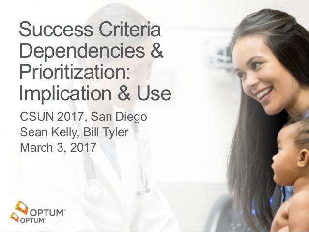 Success Criteria Dependencies & Prioritization: Implication & Use CSUN 2017, San Diego Sean Kelly, Bill Tyler March 3, 2017