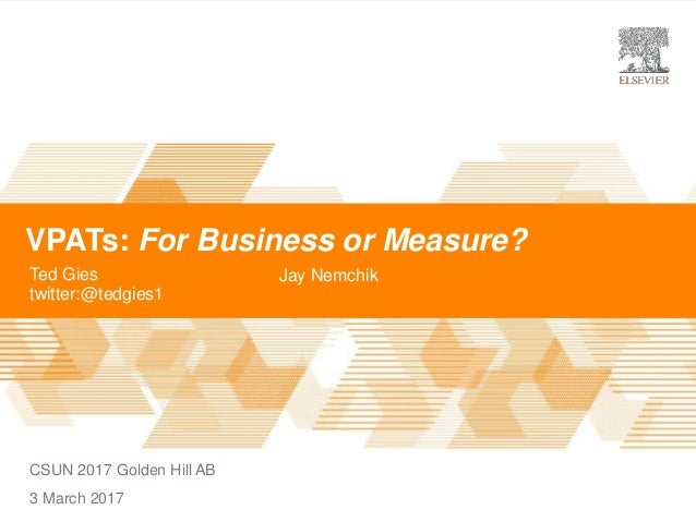 VPATs: For Business or Measure? Ted Gies twitter:@tedgies1 CSUN 2017 Golden Hill AB 3 March 2017 Jay Nemchik