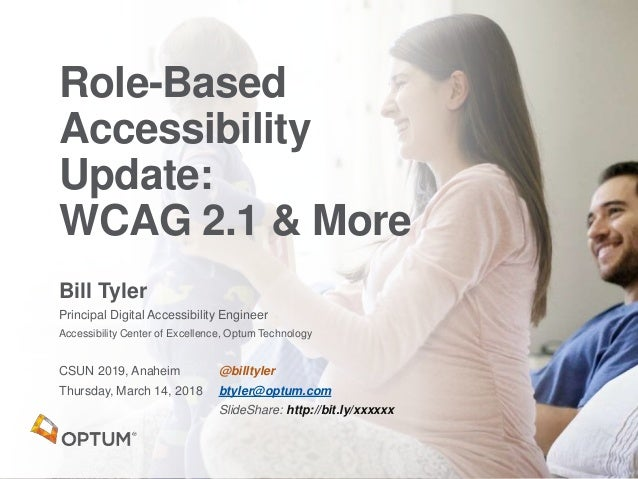 Bill Tyler Principal Digital Accessibility Engineer Accessibility Center of Excellence, Optum Technology CSUN 2019, Anahei...