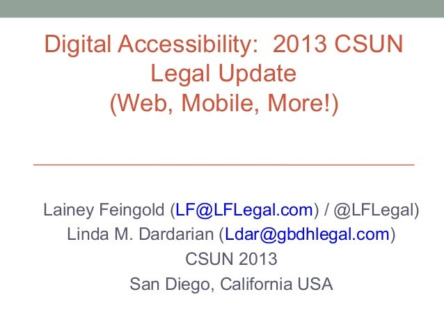 Digital Accessibility: 2013 CSUN          Legal Update      (Web, Mobile, More!)Lainey Feingold (LF@LFLegal.com) / @LFLega...